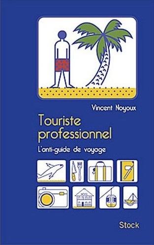 Touriste Professionnel, l'anti-guides de voyage
